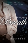Holding My Breath (Carried Away #2)