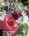 The Flower Farmer's Year: How to Grow Cut Flowers for Pleasure and Profit