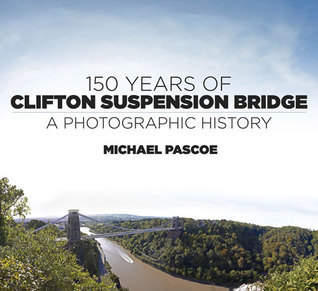 150 Years of Clifton Suspension Bridge: A Photographic History