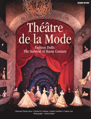 Théâtre de la Mode: Fashion Dolls: The Survival of Haute Couture por Edmond Charles-Roux, Herbert R. Lottman, Stanley Garfinkel, Nadine Gasc, David Seidner, Susan Train, Paris <I>Vogue</I>, Colleen Schafroth