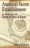 America's Secret Establishment: An Introduction to the Order of Skull  Bones