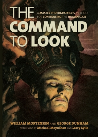 The Command to Look: A Master Photographer's Method for Controlling the Human Gaze