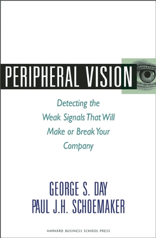 Peripheral Vision: Detecting the Weak Signals That Will Make or Break Your Company