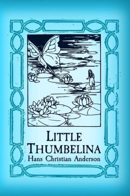Thumbelina: Original and Unabridged