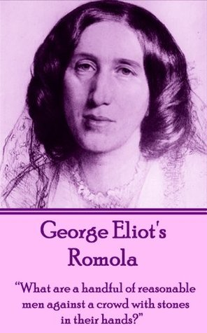 """Romola: """"What are a handful of reasonable men against a crowd with stones in their hands?"""""""
