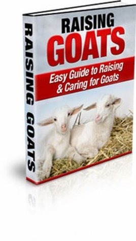 Discover The Secrets to Raising & Caring for Goats the Easy Way!