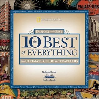 The 10 Best of Everything: An Ultimate Guide for Travelers (National Geographic the Ten Best of Everything)