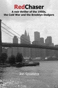 Red Chaser: A Noir Thriller Of The 1950s, The Cold War And The Brooklyn Dodgers