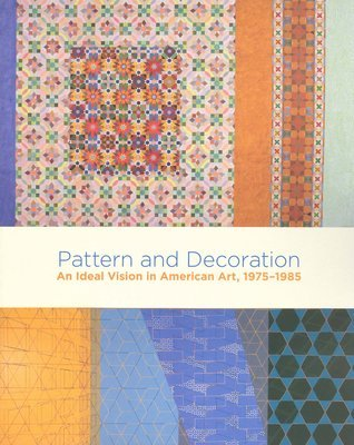 Pattern And Decoration: An Ideal Vision In American Art, 1975 1985