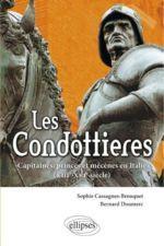 Les condottieres: capitaines, princes et mécènes en Italie, XIIIe-XVIe siècle