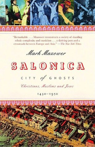 Salonica, City of Ghosts by Mark Mazower