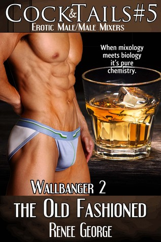 The Old Fashioned: Wallbanger 2 (CockTails, #5)