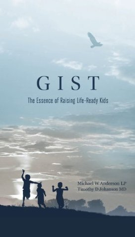 GIST: The Essence of Raising Life-Ready Kids