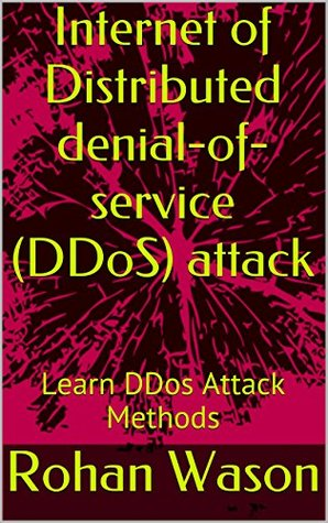 Internet of Distributed denial-of-service (DDoS) attack: Learn DDos Attack Methods