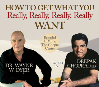 How to Get What You Really, Really, Really, Really Want by Wayne W. Dyer
