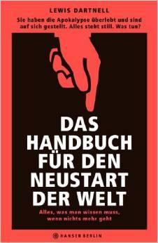 Ebook Das Handbuch für den Neustart der Welt by Lewis Dartnell TXT!
