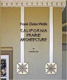 Frank Delos Wolfe: California Prairie Architecture