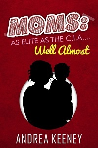 Moms: As Elite as the C.I.A....Well Almost: Part 1