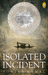 An Isolated Incident by Soniah Kamal