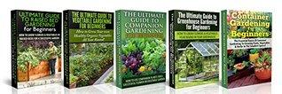 Garden Box Set #1: Raised Bed Gardening For Beginners + Vegetable Gardening For Beginners + Companion Gardening For Beginners + Greenhouse Gardening for ... Gardening in Pots, Gardening for Beginners)