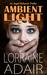 Ambient Light by Lorraine Adair