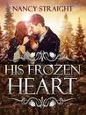 His Frozen Heart by Nancy Straight