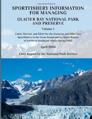 Sportfishery Information for Managing Glacier Bay National Park and Preserve: Volume 1: Catch, Harvest, and Effort for the Gustavus and Elfin Cove Sportfishery in the Cross Sound and Icy Strait Region of Northern Southeast Alaska During 2003