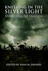 Kneeling in the Silver Light: Stories from the Great War
