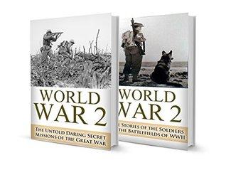 World War 2 BOX SET #3: World War 2 Untold Daring Secret Missions & Raids + Soldier Stories in WWII (World War 2, World War II, WW2, WWII, Soldier Stories, ... 500, a higher call, unbroken Book 1)