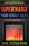 Supercharge Your Kindle Sales: Simple Strategies to Boost Organic Traffic on Amazon, Sell More Books, and Blow Up Your Author Mailing List