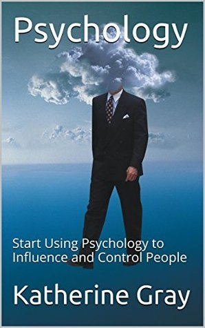 Methods of Persuasion: Start Using Psychology to Influence and Control People