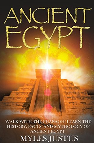 Ancient Egypt: Walk with the Pharaoh! Learn the History, Facts, and Mythology of Ancient Egypt