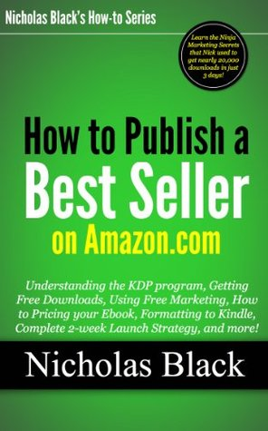 How to Publish a Best Seller on Amazon: Understanding the KDP program, Free Downloads, Free Marketing, How to Price your Ebook, Formatting to Kindle, Complete Launch Strategy, and more...