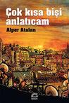 Çok Kısa Bişi Anlatıcam by Alper Atalan