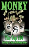 Money: The Top 100 Best Ways To Make And Manage Money (money, making money, how to make money)