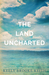 The Land Uncharted by Keely Brooke Keith