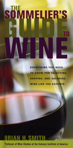 Sommelier's Guide to Wine: Everything You Need to Know for Selecting, Serving, and Savoring Wine like the Experts