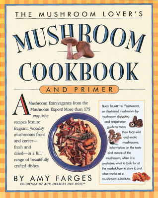 The mushroom lovers mushroom cookbook and primer by amy farges 415969 forumfinder Images