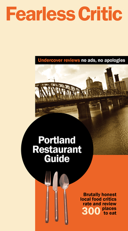The Fearless Critic Portland Restaurant Guide By Robin Goldstein