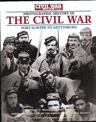 The Civil War Times Illustrated Photographic History of the Civil War, Volume I: Fort Sumter to Gettysburg