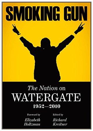 Smoking Gun, The Nation on Watergate, 1952-2010