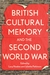 British Cultural Memory and the Second World War by Lucy Noakes