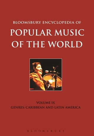 Bloomsbury Encyclopedia of Popular Music of the World, Volume 9: Genres: Caribbean and Latin America