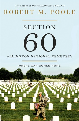 Ebook Section 60: Arlington National Cemetery: Where War Comes Home by Robert M. Poole TXT!