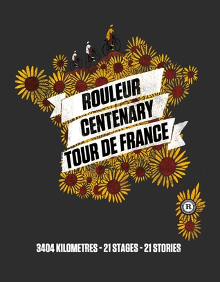 Rouleur Centenary Tour de France: 3404 kilometres, 21 stages, 21 stories