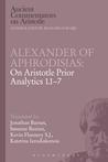 Alexander of Aphrodisias: On Aristotle Prior Analytics 1.1-7