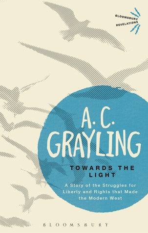 Towards the light: the story of the struggles for liberty and rights that made the modern west par A.C. Grayling