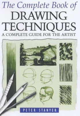 The Complete Book of Drawing Techniques: A Complete Guide for the Artist