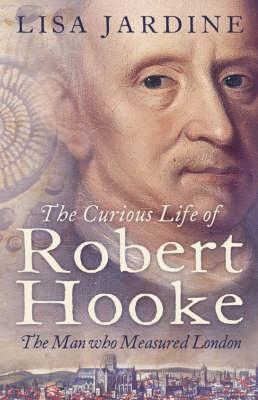 Ebook The Curious Life of Robert Hooke: The Man Who Measured London by Lisa Jardine DOC!