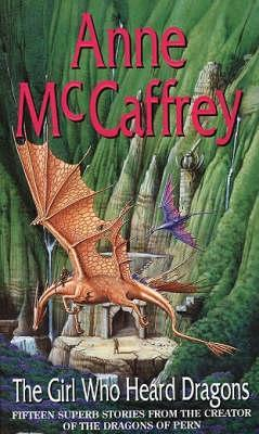 The Girl Who Heard Dragons by Anne McCaffrey